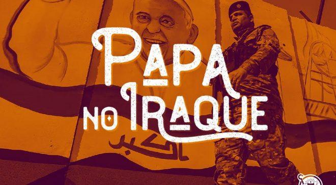 Papa Francisco visita o Iraque