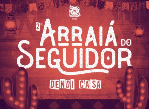 2º ARRAIÁ DO SEGUIDOR DENDI CASA